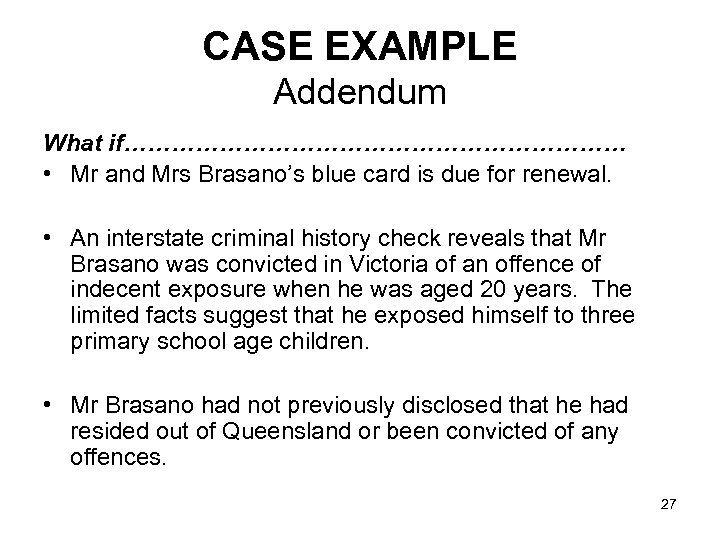 CASE EXAMPLE Addendum What if…………………………… • Mr and Mrs Brasano's blue card is due