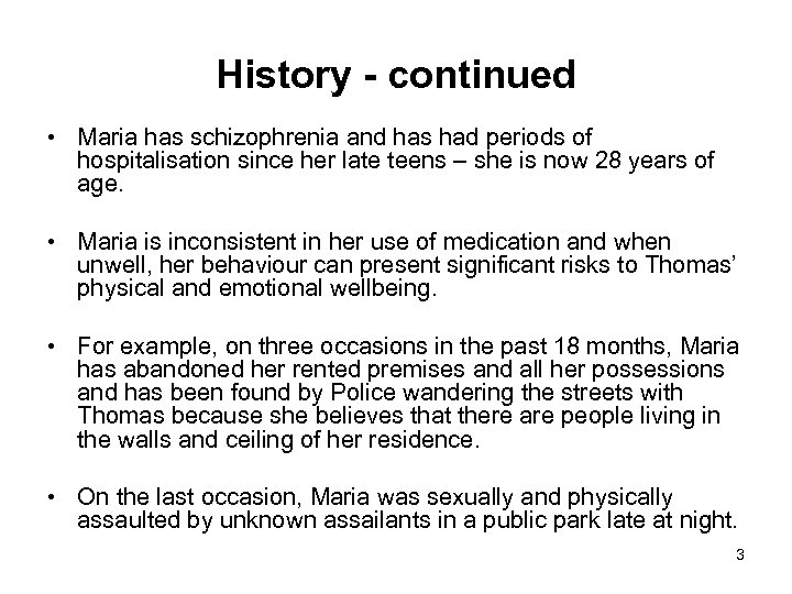 History - continued • Maria has schizophrenia and has had periods of hospitalisation since