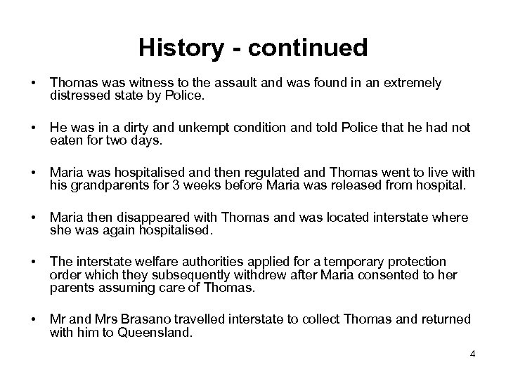 History - continued • Thomas witness to the assault and was found in an