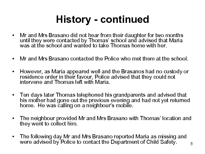 History - continued • Mr and Mrs Brasano did not hear from their daughter