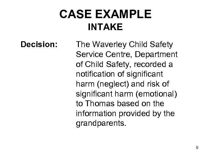 CASE EXAMPLE INTAKE Decision: The Waverley Child Safety Service Centre, Department of Child Safety,