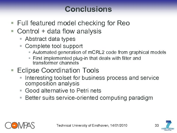 Conclusions § Full featured model checking for Reo § Control + data flow analysis