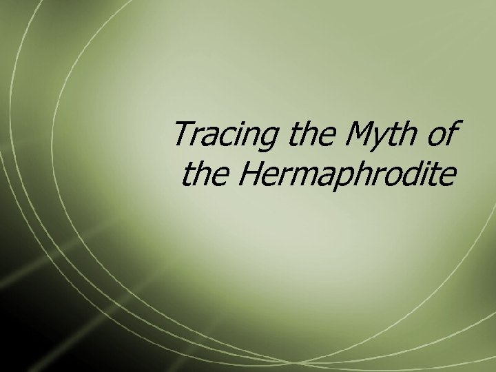 Tracing the Myth of the Hermaphrodite