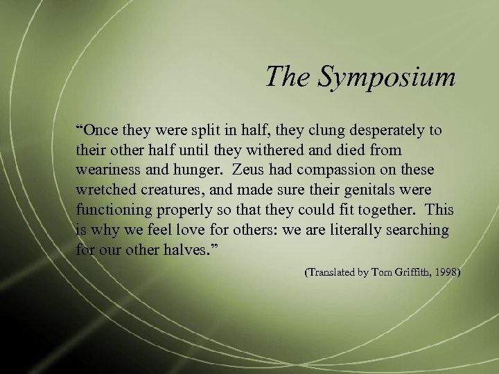 """The Symposium """"Once they were split in half, they clung desperately to their other"""