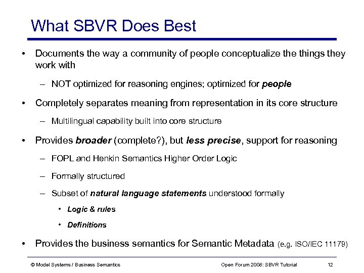 What SBVR Does Best • Documents the way a community of people conceptualize things