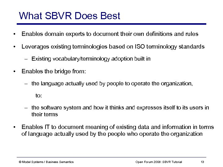 What SBVR Does Best • Enables domain experts to document their own definitions and