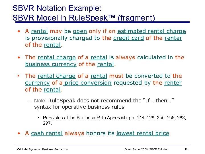 SBVR Notation Example: SBVR Model in Rule. Speak™ (fragment) • A rental may be