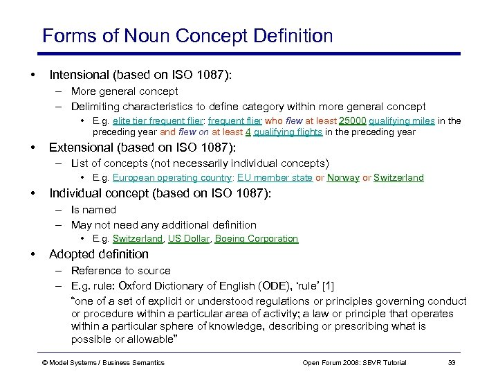 Forms of Noun Concept Definition • Intensional (based on ISO 1087): – More general