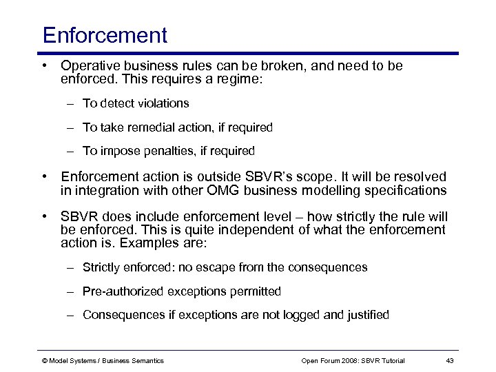 Enforcement • Operative business rules can be broken, and need to be enforced. This