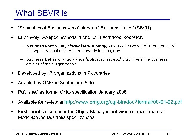 """What SBVR Is • """"Semantics of Business Vocabulary and Business Rules"""" (SBVR) • Effectively"""