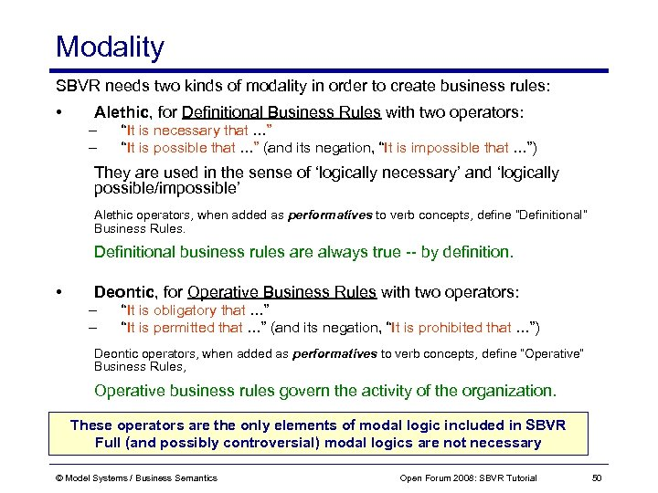 Modality SBVR needs two kinds of modality in order to create business rules: •