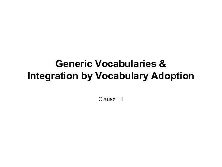Generic Vocabularies & Integration by Vocabulary Adoption Clause 11