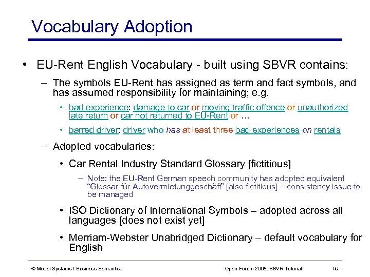 Vocabulary Adoption • EU-Rent English Vocabulary - built using SBVR contains: – The symbols