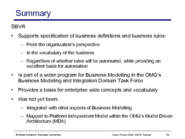 Summary SBVR • Supports specification of business definitions and business rules: – From the