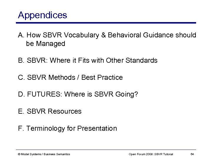Appendices A. How SBVR Vocabulary & Behavioral Guidance should be Managed B. SBVR: Where