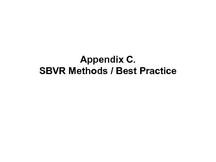 Appendix C. SBVR Methods / Best Practice