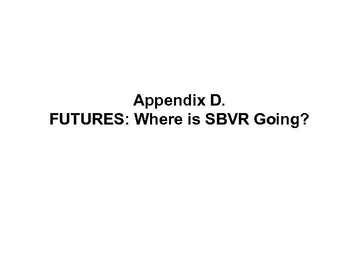 Appendix D. FUTURES: Where is SBVR Going?