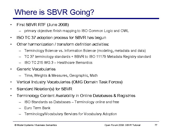 Where is SBVR Going? • First SBVR RTF (June 2008) – primary objective: finish