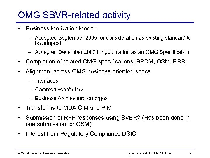 OMG SBVR-related activity • Business Motivation Model: – Accepted September 2005 for consideration as