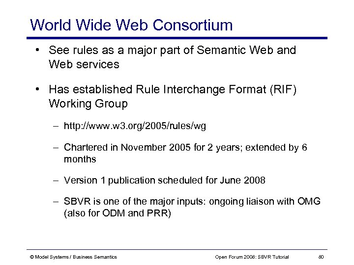 World Wide Web Consortium • See rules as a major part of Semantic Web