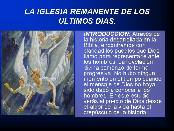 LA IGLESIA REMANENTE DE LOS ULTIMOS DIAS. INTRODUCCION: Através de la historia desarrollada en