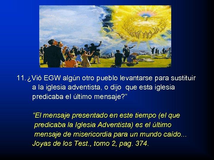 11. ¿Vió EGW algún otro pueblo levantarse para sustituir a la iglesia adventista, o