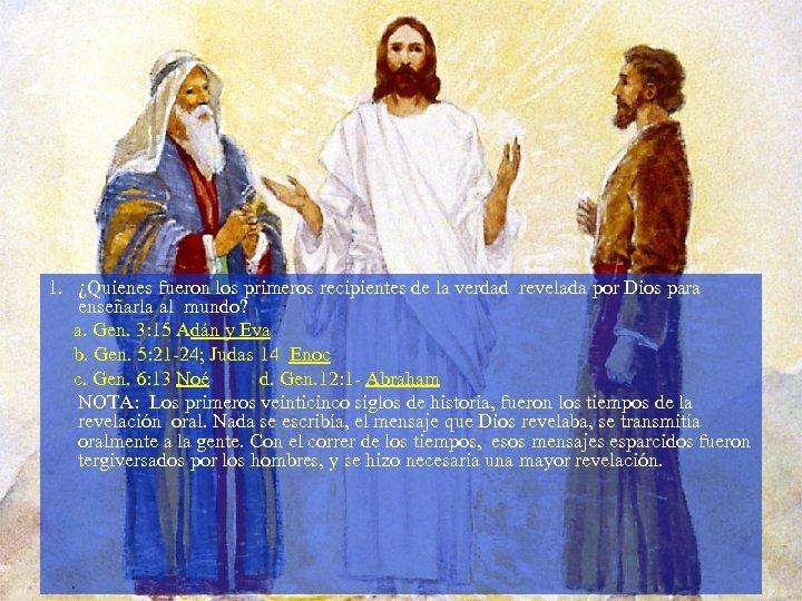 1. ¿Quienes fueron los primeros recipientes de la verdad revelada por Dios para enseñarla