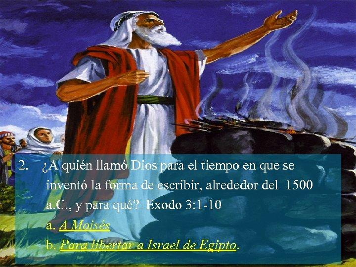 2. ¿A quién llamó Dios para el tiempo en que se inventó la forma
