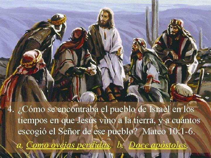 4. ¿Cómo se encontraba el pueblo de Israel en los tiempos en que Jesús