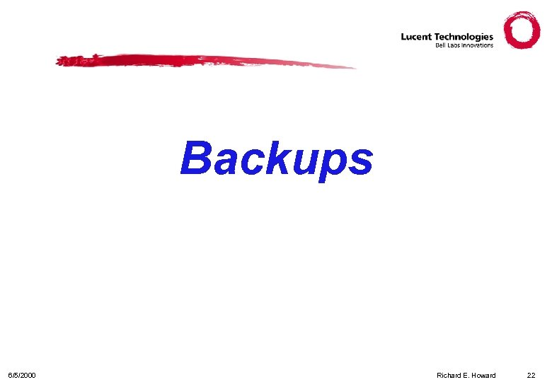 Backups 6/5/2000 Richard E. Howard 22