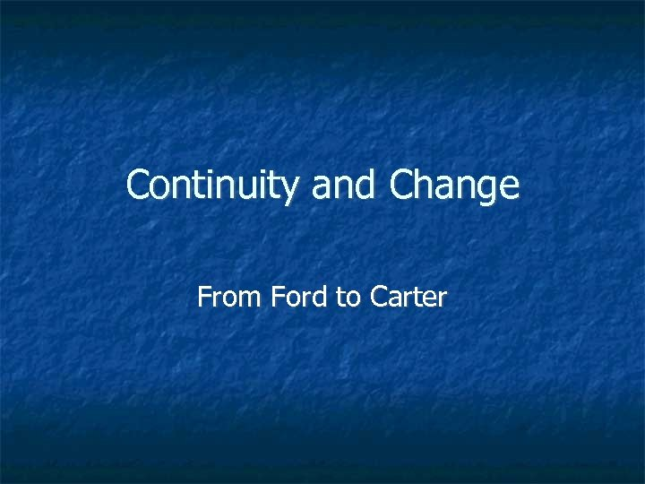 Continuity and Change From Ford to Carter
