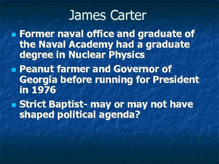 James Carter Former naval office and graduate of the Naval Academy had a graduate