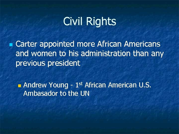 Civil Rights Carter appointed more African Americans and women to his administration than any