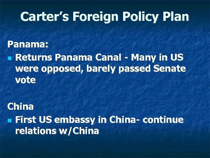 Carter's Foreign Policy Plan Panama: Returns Panama Canal - Many in US were opposed,