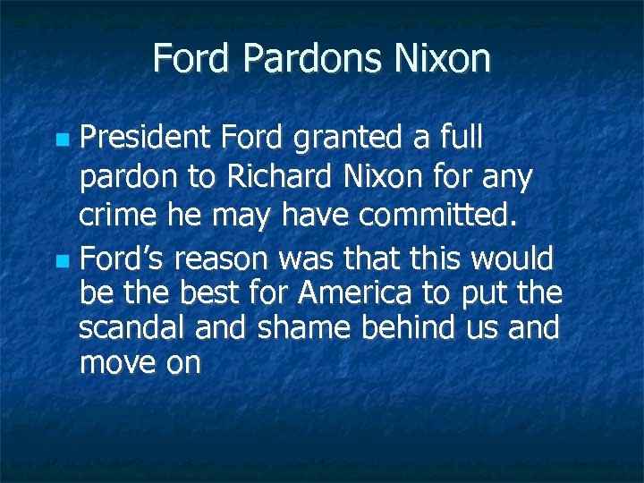Ford Pardons Nixon President Ford granted a full pardon to Richard Nixon for any