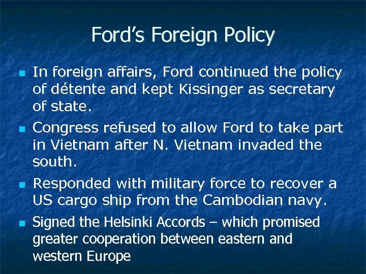 Ford's Foreign Policy In foreign affairs, Ford continued the policy of détente and kept
