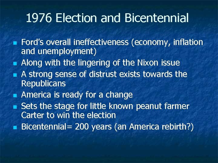 1976 Election and Bicentennial Ford's overall ineffectiveness (economy, inflation and unemployment) Along with the
