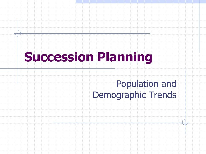 Succession Planning Population and Demographic Trends