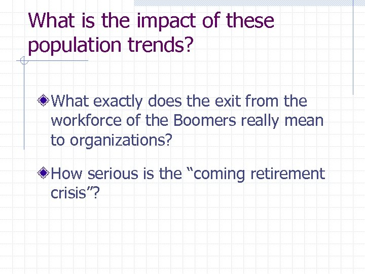 What is the impact of these population trends? What exactly does the exit from