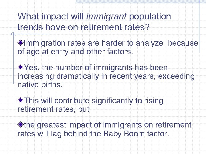 What impact will immigrant population trends have on retirement rates? Immigration rates are harder