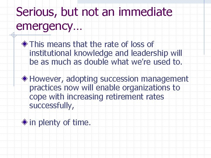 Serious, but not an immediate emergency… This means that the rate of loss of