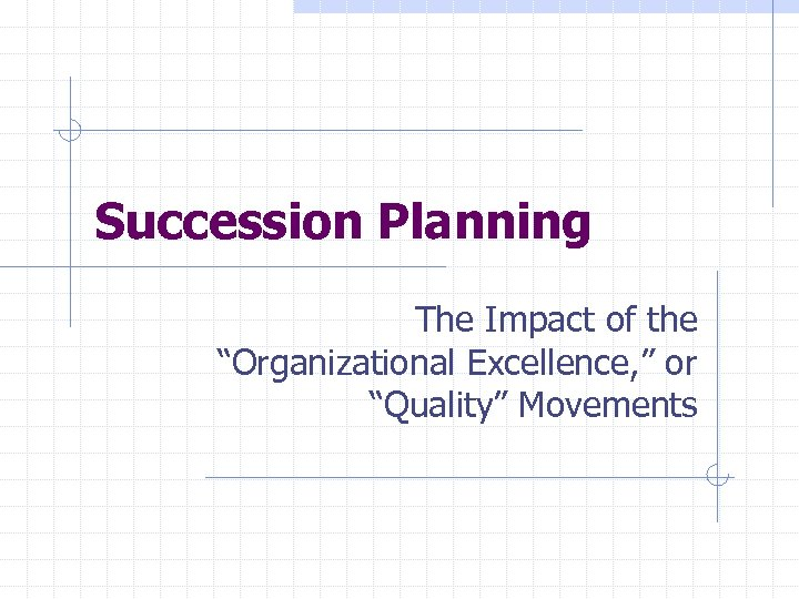 """Succession Planning The Impact of the """"Organizational Excellence, """" or """"Quality"""" Movements"""