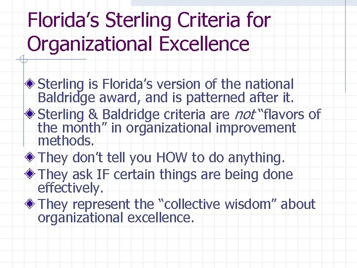 Florida's Sterling Criteria for Organizational Excellence Sterling is Florida's version of the national Baldridge