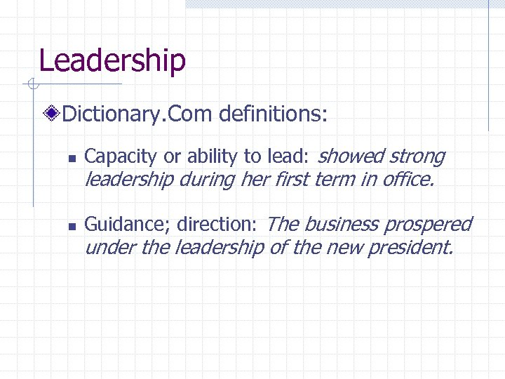 Leadership Dictionary. Com definitions: n n Capacity or ability to lead: showed strong leadership
