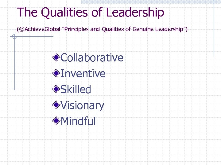 """The Qualities of Leadership (©Achieve. Global """"Principles and Qualities of Genuine Leadership"""") Collaborative Inventive"""
