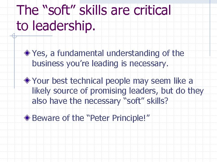 """The """"soft"""" skills are critical to leadership. Yes, a fundamental understanding of the business"""