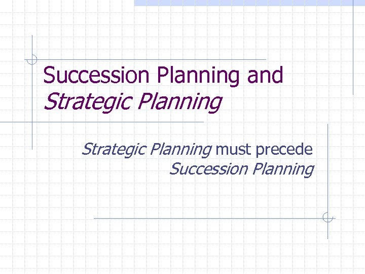 Succession Planning and Strategic Planning must precede Succession Planning