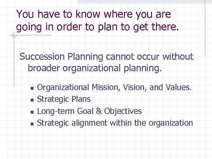 You have to know where you are going in order to plan to get