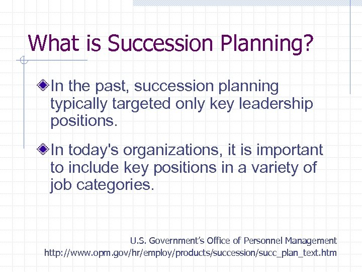 What is Succession Planning? In the past, succession planning typically targeted only key leadership