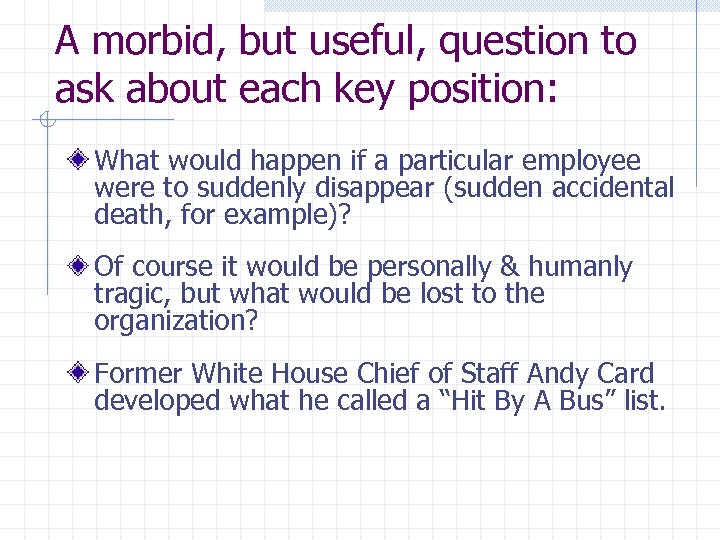 A morbid, but useful, question to ask about each key position: What would happen